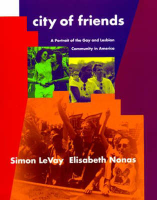 City of Friends: A Portrait of the Gay and Lesbian Community in America - City of Friends (Paperback)