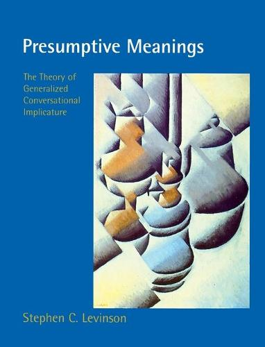 Presumptive Meanings: The Theory of Generalized Conversational Implicature - Language, Speech, and Communication (Paperback)