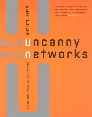 Uncanny Networks: Dialogues with the Virtual Intelligentsia - Leonardo (Paperback)