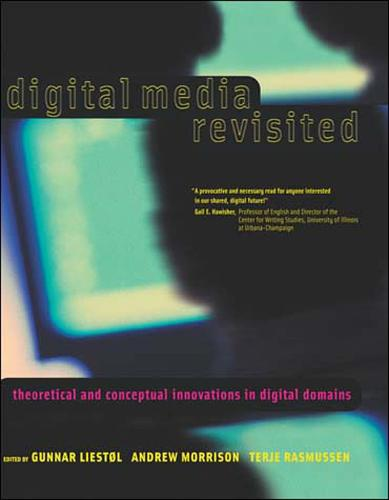 Digital Media Revisited: Theoretical and Conceptual Innovations in Digital Domains - The MIT Press (Paperback)