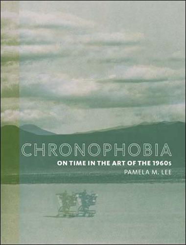 Chronophobia: On Time in the Art of the 1960s - The MIT Press (Paperback)
