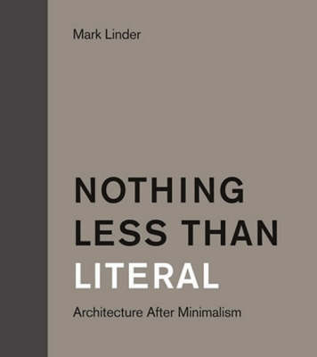 Nothing Less than Literal: Architecture after Minimalism - MIT Press (Paperback)