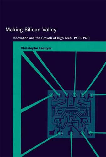 Making Silicon Valley: Innovation and the Growth of High Tech, 1930-1970 - Inside Technology (Paperback)