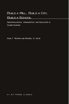 Build a Mill, Build a City, Build a School: Industrialization, Urbanization, and Education in Ciudad Guayana - Harvard-MIT Joint Center for Urban Studies Series (Paperback)