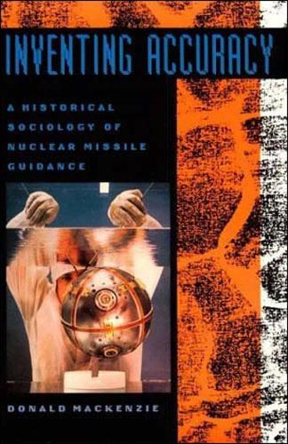 Inventing Accuracy: A Historical Sociology of Nuclear Missile Guidance - Inside Technology (Paperback)