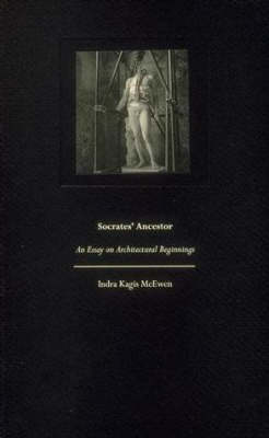 Socrates' Ancestor: An Essay on Architectural Beginnings - The MIT Press (Paperback)