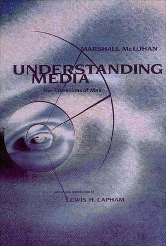 Understanding Media: The Extensions of Man - The MIT Press (Paperback)