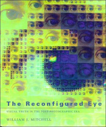 The Reconfigured Eye: Visual Truth in the Post-Photographic Era - MIT Press (Paperback)