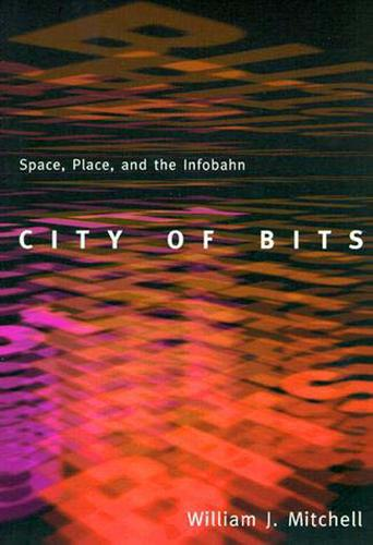City of Bits: Space, Place, and the Infobahn - MIT Press (Paperback)