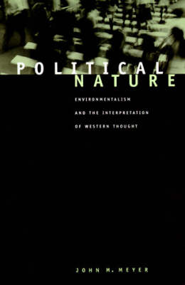 Political Nature: Environmentalism and the Interpretation of Western Thought (Paperback)