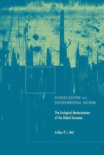Globalization and Environmental Reform: The Ecological Modernization of the Global Economy - The MIT Press (Paperback)