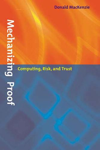Mechanizing Proof: Computing, Risk, and Trust - Inside Technology (Paperback)