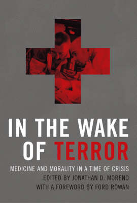 In the Wake of Terror: Medicine and Morality in a Time of Crisis - Basic Bioethics (Paperback)