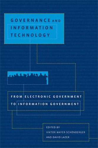 Governance and Information Technology: From Electronic Government to Information Government - Governance and Information Technology (Paperback)