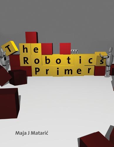 The Robotics Primer - Intelligent Robotics and Autonomous Agents series (Paperback)