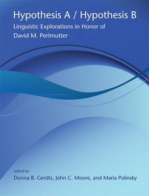 Hypothesis A / Hypothesis B: Volume 49: Linguistic Explorations in Honor of David M. Perlmutter - Current Studies in Linguistics (Paperback)