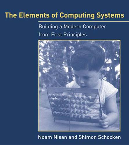The Elements of Computing Systems: Building a Modern Computer from First Principles - The MIT Press (Paperback)