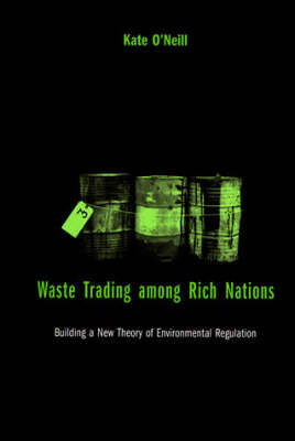 Waste Trading among Rich Nations: Building a New Theory of Environmental Regulation - American and Comparative Environmental Policy (Paperback)
