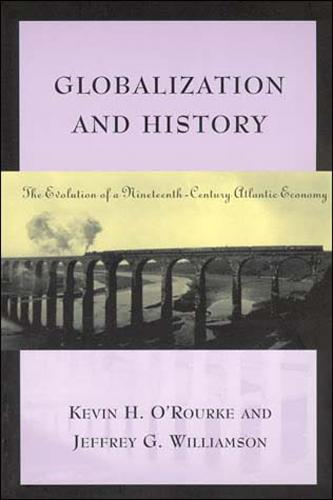 Globalization and History: The Evolution of a Nineteenth-Century Atlantic Economy - The MIT Press (Paperback)