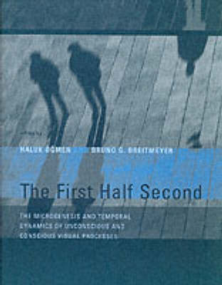 The First Half Second: The Microgenesis and Temporal Dynamics of Unconscious and Conscious Visual Processes - The MIT Press (Paperback)