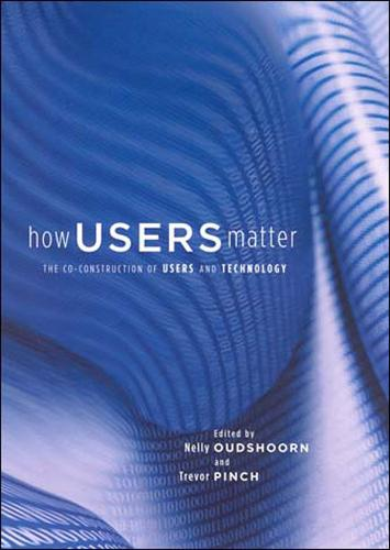 How Users Matter: The Co-Construction of Users and Technology - Inside Technology (Paperback)