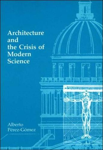 Architecture and the Crisis of Modern Science - The MIT Press (Paperback)