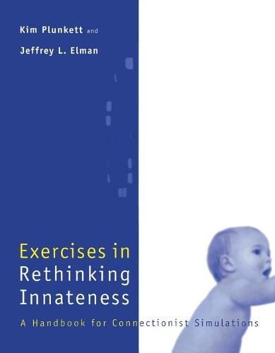 Exercises in Rethinking Innateness: A Handbook for Connectionist Simulations (Paperback)