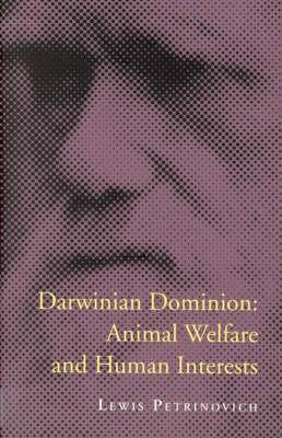 Darwinian Dominion: Animal Welfare and Human Interests - Darwinian Dominion (Paperback)