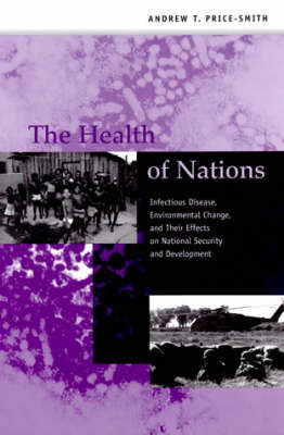The Health of Nations: Infectious Disease, Environmental Change, and Their Effects on National Security and Development - The MIT Press (Paperback)