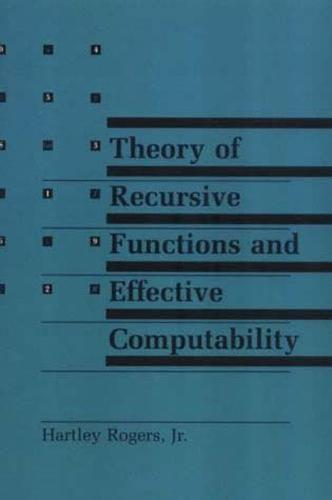 Theory of Recursive Functions and Effective Computability - The MIT Press (Paperback)