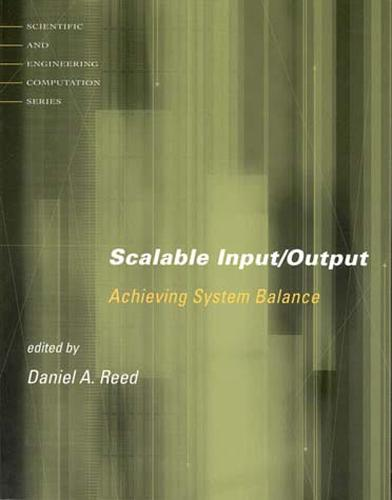 Scalable Input/Output: Achieving System Balance - Scientific and Engineering Computation (Paperback)