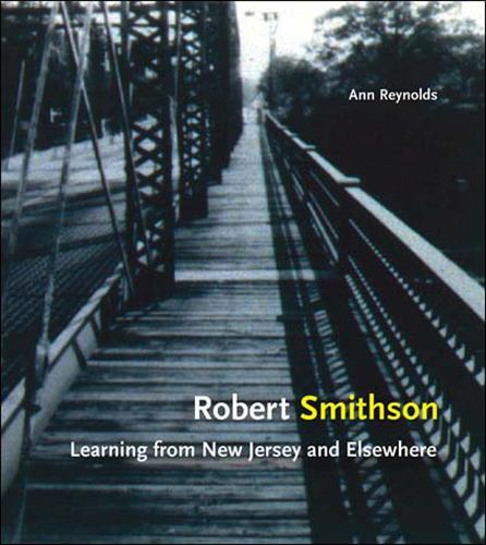 Robert Smithson: Learning from New Jersey and Elsewhere - The MIT Press (Paperback)