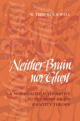 Neither Brain nor Ghost: A Nondualist Alternative to the Mind-Brain Identity Theory - A Bradford Book (Paperback)