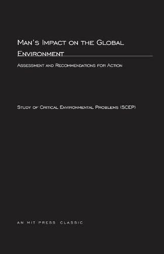 Man's Impact On The Global Environment: Assessment and Recommendations for Action - The MIT Press (Paperback)