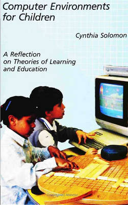Computer Environments for Children: A Reflection on Theories of Learning and Education - MIT Press (Paperback)