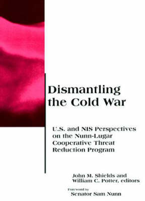 Dismantling the Cold War: U.S. and NIS Perspectives on the Nunn-Lugar Cooperative Threat Reduction Program - Belfer Center Studies in International Security (Paperback)