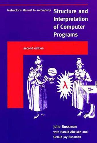 Instructor's Manual t/a Structure and Interpretation of Computer Programs - MIT Electrical Engineering and Computer Science (Paperback)