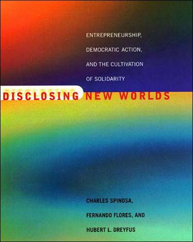 Disclosing New Worlds: Entrepreneurship, Democratic Action, and the Cultivation of Solidarity - The MIT Press (Paperback)