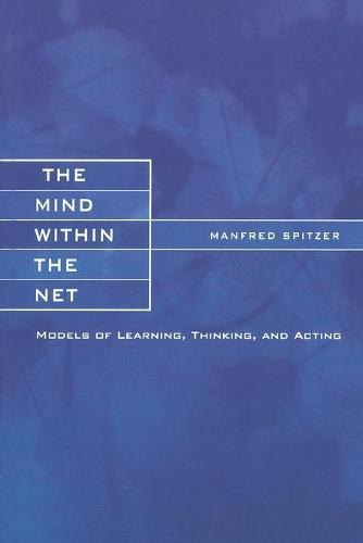 The Mind within the Net: Models of Learning, Thinking, and Acting - A Bradford Book (Paperback)