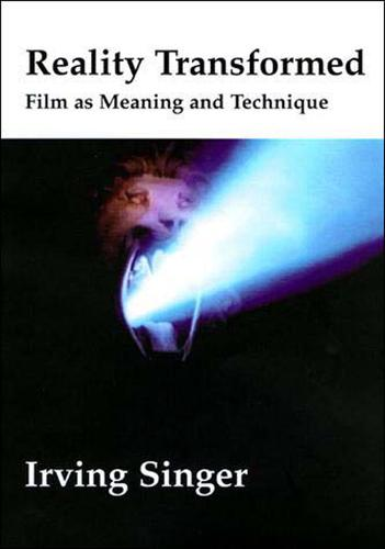 Reality Transformed: Film and Meaning and Technique - Irving Singer Library (Paperback)