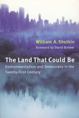 The Land That Could Be: Environmentalism and Democracy in the Twenty-First Century - Urban and Industrial Environments (Paperback)