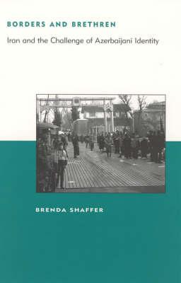 Borders and Brethren: Iran and the Challenge of Azerbaijani Identity (Paperback)