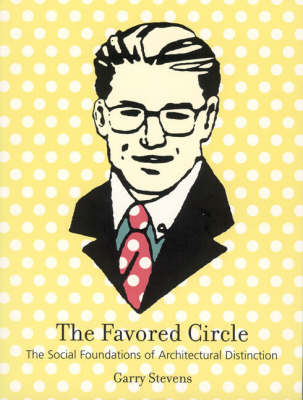 The Favored Circle: The Social Foundations of Architectural Distinction - The MIT Press (Paperback)