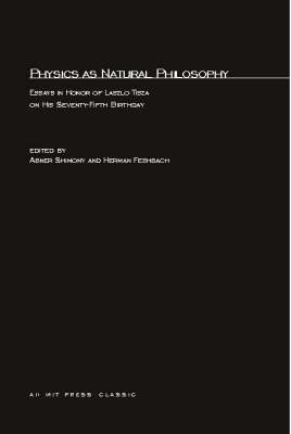 Physics as Natural Philosophy: Essays in Honor of Laszlo Tisza on His Seventy-Fifth Birthday - MIT Press (Paperback)