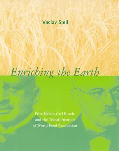 Enriching the Earth: Fritz Haber, Carl Bosch, and the Transformation of World Food Production - The MIT Press (Paperback)
