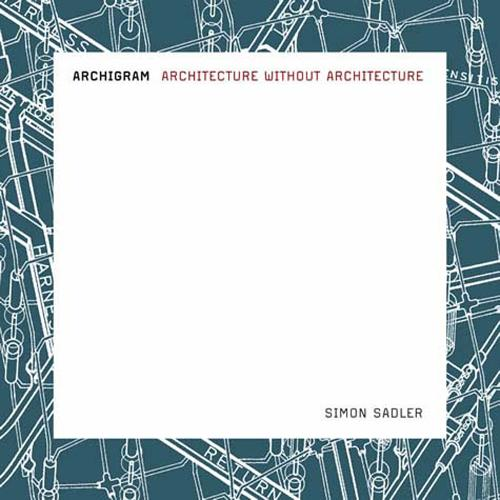 Archigram: Architecture without Architecture - The MIT Press (Paperback)