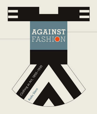 Against Fashion: Clothing as Art, 1850-1930 - The MIT Press (Paperback)