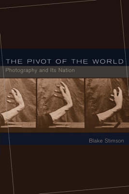 The Pivot of the World: Photography and Its Nation - The MIT Press (Paperback)