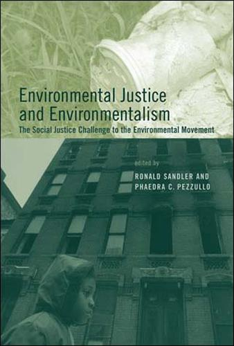 Environmental Justice and Environmentalism: The Social Justice Challenge to the Environmental Movement - Urban and Industrial Environments (Paperback)