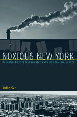 Noxious New York: The Racial Politics of Urban Health and Environmental Justice - Urban and Industrial Environments (Paperback)